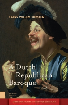 A Dutch Republican Baroque : Theatricality, Dramatization, Moment and Event, Hardback Book