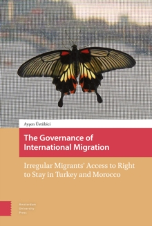 The Governance of International Migration : Irregular Migrants' Access to Right to Stay in Turkey and Morocco, Hardback Book