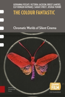 The Colour Fantastic : Chromatic Worlds of Silent Cinema, Paperback Book