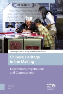 Chinese Heritage in the Making : Experiences, Negotiations and Contestations, Hardback Book