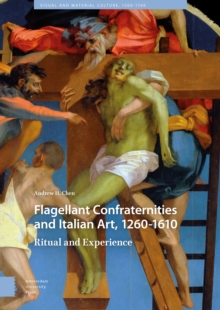 Flagellant Confraternities and Italian Art, 1260-1610 : Ritual and Experience, Hardback Book