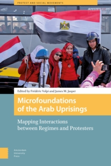 Microfoundations of the Arab Uprisings : Mapping Interactions between Regimes and Protesters, Hardback Book
