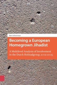 Becoming a European Homegrown Jihadist : A Multilevel Analysis of Involvement in the Dutch Hofstadgroup, 2002-2005, Paperback Book