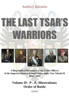 Last Tsar's Warriors : A Biographical Dictionary of the Senior Officers of the Imperial Russian Armed Forces Under Tsar Nikolai II 1894-1917 Volume II, Paperback Book