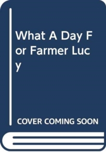 WHAT A DAY FOR FARMER LUCY, Hardback Book