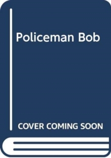 POLICEMAN BOB SAVES THE DAY, Hardback Book