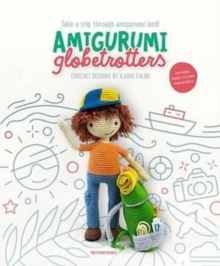 Amigurumi Globetrotters : Take a Trip Through Amigurumi Land!, Paperback Book
