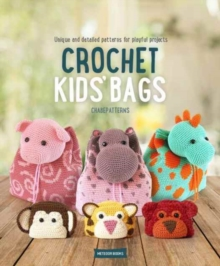 Crochet Kids' Bags : Unique and Detailed Patterns for Playful Projects, Paperback / softback Book