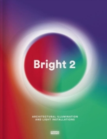 Bright 2 : Architectural Illumination and Light Installations, Hardback Book