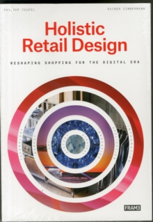 Holistic Retail Design : Reshaping Shopping for the Digital Era, Paperback Book
