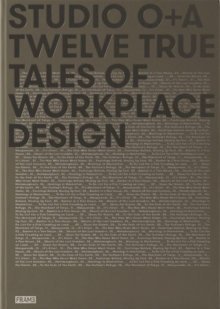 Studio O+A : Twelve True Tales of Workplace Design, Hardback Book