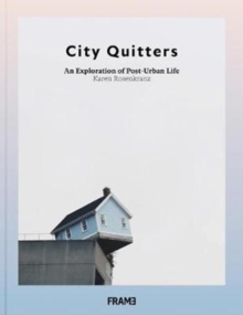 City Quitters: An Exploration of Post-Urban Life, Paperback / softback Book