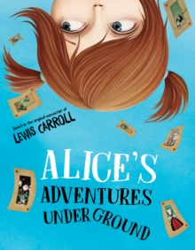 Alice's Adventures Under Ground, Paperback / softback Book