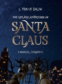 The Life and Adventures of Santa Claus. A Magical Childhood, Paperback / softback Book