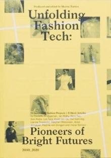 Unfolding Fashion Tech : Pioneers of Bright Futures, Paperback / softback Book