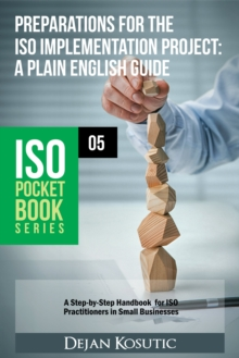 Preparations for the ISO Implementation Project - A Plain English Guide : A Step-by-Step Handbook for ISO Practitioners in Small Businesses, EPUB eBook
