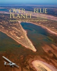 Over the Blue Planet : Around the World with an Ultralight, Hardback Book