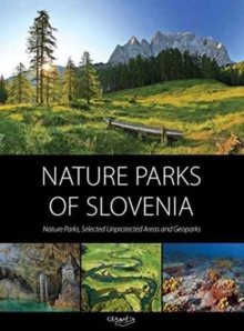 Nature Parks of Slovenia : Nature Parks, Selected Unprotected Areas & Geoparks, Hardback Book