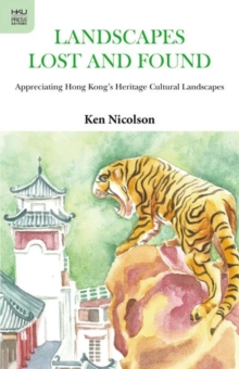 Landscapes Lost and Found - Appreciating Hong Kong`s Heritage Cultural Landscapes, Paperback Book