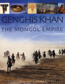 Genghis Khan and the Mongol empire : Mongolia from pre-history to modern times, Paperback Book