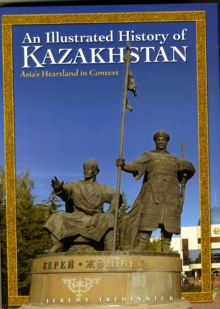 An Illustrated History of Kazakhstan : Asia's Heartland in Context, Hardback Book