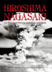 Hiroshima and Nagasaki : An Illustrated History Anthology and Guide, Paperback Book