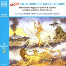 More Tales from the Greek Legends : Bellerophon and The Chimera, Orpheus and Eurydice, Narcissus and Echo and Other Tales, CD-Audio Book