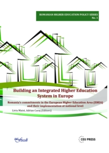Building an Integraged Higer Education System in Europe : Romania's Commitments in the European Higher Education Area (Ehea) and Their Implementation at National Level, Paperback Book