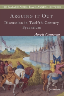 Arguing it Out : Discussion in Twelfth-Century Byzantium, Paperback Book