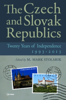 The Czech and Slovak Republics : Twenty Years of Independence, 1993 - 2013, Hardback Book