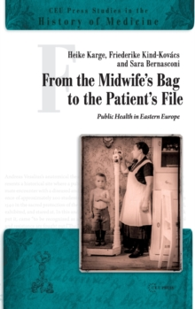 From the Midwife's Bag to the Patient's File : Public Health in Eastern Europe, Paperback Book