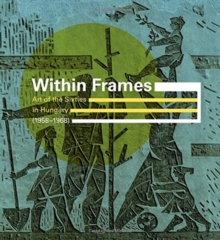 Within Frames : Art of the Sixties in Hungary (1958-1968), Hardback Book
