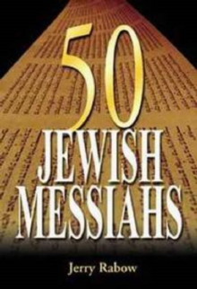 50 Jewish Messiahs : The Untold Life Stories of 50 Jewish Messiahs Since Jesus & How They Changed the Jewish, Christian & Muslim Worlds, Hardback Book