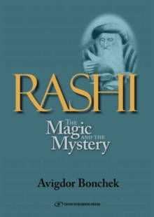 Rashi : The Magic & the Mystery -- Keys to Unlocking Rashi's Unique Torah Commentary, Paperback Book