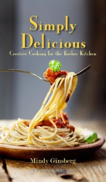 Simply Delicious : Creative Cooking for the Kosher Kitchen, Hardback Book