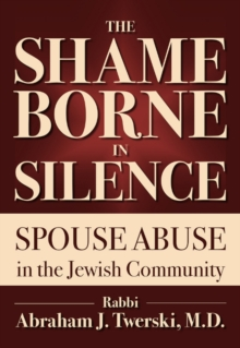 The Shame Borne in Silence : Spouse Abuse in the Jewish Community, Paperback Book