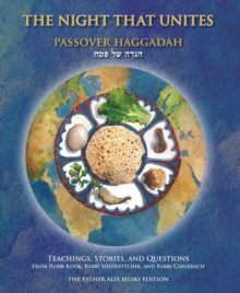 The Night That Unites Passover Haggadah : Teachings, Stories, and Questions from Rabbi Kook, Rabbi Soloveitchik, and Rabbi Carlebach, Paperback Book