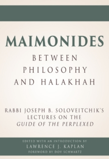 Maimonides - Between Philosophy and Halakhah : Rabbi Joseph B. Soloveitchik's Lectures on the Guide of the Perplexed, Hardback Book