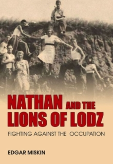 Nathan and the Lions of Lodz : Fighting Against the Occupation, Paperback / softback Book