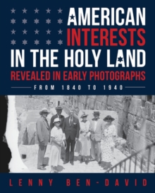 American Interests in the Holy Land Revealed in Early Photographs, Hardback Book