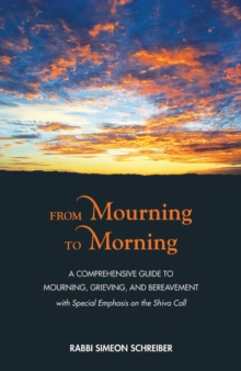 From Mourning to Morning : A Comprehensive Guide to Mourning, Grieving, and Bereavement, Paperback Book