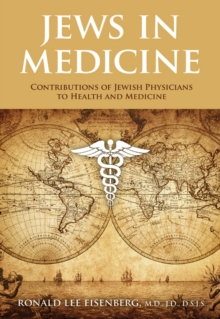 Jews in Medicine : Jewish Physicians and their Contributions to Health and Medical Advances, Hardback Book