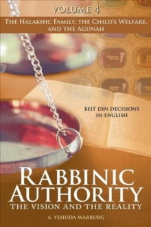 Rabbinic Authority, Volume 4 : The Vision and the Reality, Beit Din Decisions in English - The Halakhic Family, the Child's Welfare, and the Agunah, Hardback Book