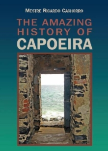Unknown Capoeira Volume II - A History of the Brazilian Martial Arts, Paperback Book