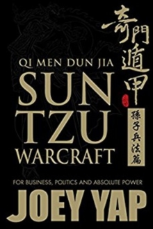 Qi Men Dun Jia Sun Tzu Warcraft : For Business, Politics & Absolute Power, Paperback / softback Book