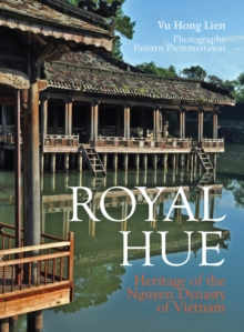 Royal Hue : Heritage of the Nguyen Dynasty of Vietnam, Paperback Book