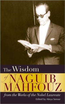 The Wisdom of Naguib Mahfouz : from the Works of the Nobel Laureate, Hardback Book