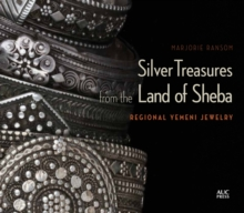 Silver Treasures from the Land of Sheba : Regional Styles of Yemeni Jewelry, Hardback Book