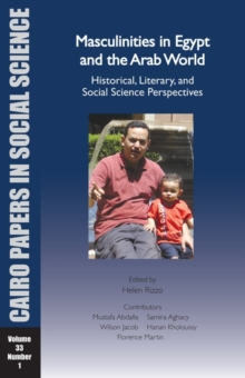 Masculinities in Egypt and the Arab World : Historical, Literary, and Social Science Perspectives, Paperback Book