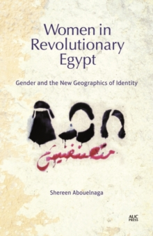 Women in Revolutionary Egypt : Gender and the New Geographics of Identity, Hardback Book